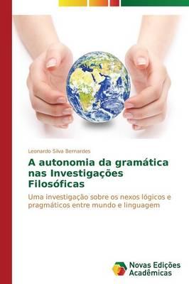 A Autonomia Da Gramatica NAS Investigacoes Filosoficas (Paperback)