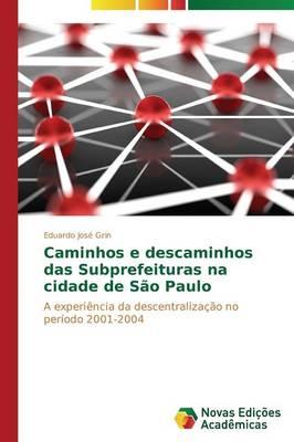 Caminhos E Descaminhos Das Subprefeituras Na Cidade de Sao Paulo (Paperback)