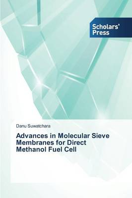 Advances in Molecular Sieve Membranes for Direct Methanol Fuel Cell (Paperback)