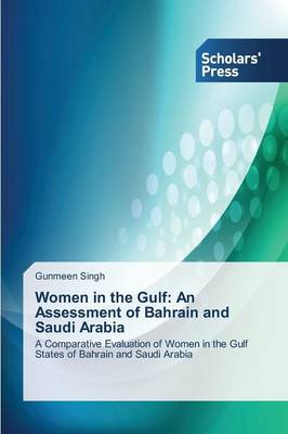 Women in the Gulf: An Assessment of Bahrain and Saudi Arabia (Paperback)