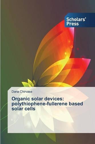 Organic Solar Devices: Polythiophene-Fullerene Based Solar Cells (Paperback)