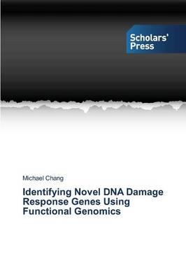Identifying Novel DNA Damage Response Genes Using Functional Genomics (Paperback)