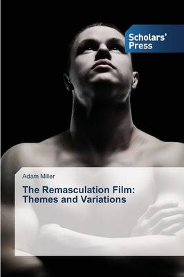 The Remasculation Film: Themes and Variations (Paperback)