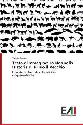 Testo E Immagine: La Naturalis Historia Di Plinio Il Vecchio (Paperback)