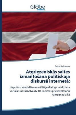 Atgriezeniskas Saites Izmantosana Politiskaja Diskursa Interneta (Paperback)