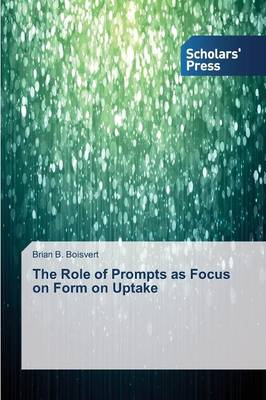 The Role of Prompts as Focus on Form on Uptake (Paperback)