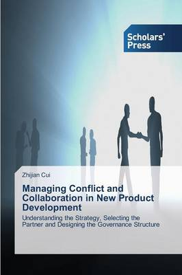 Managing Conflict and Collaboration in New Product Development (Paperback)