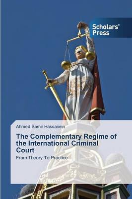 The Complementary Regime of the International Criminal Court (Paperback)