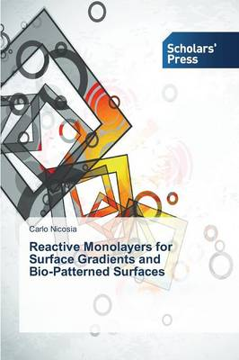 Reactive Monolayers for Surface Gradients and Bio-Patterned Surfaces (Paperback)