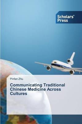 Communicating Traditional Chinese Medicine Across Cultures (Paperback)
