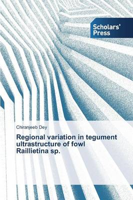 Regional Variation in Tegument Ultrastructure of Fowl Raillietina Sp. (Paperback)