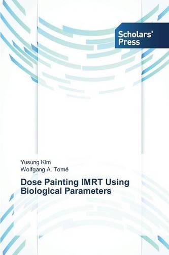 Dose Painting Imrt Using Biological Parameters (Paperback)