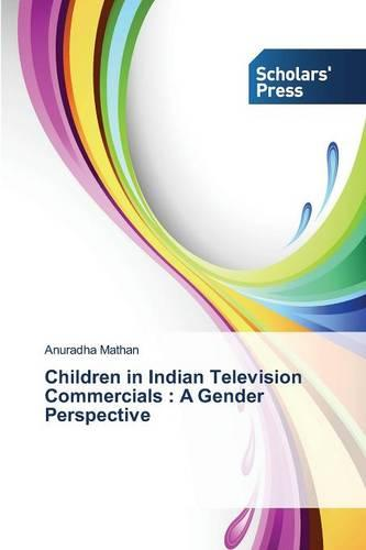 Children in Indian Television Commercials: A Gender Perspective (Paperback)