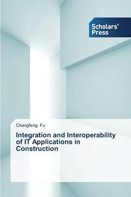Integration and Interoperability of It Applications in Construction (Paperback)
