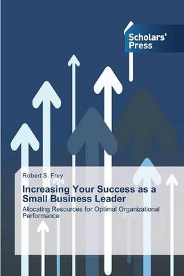 Increasing Your Success as a Small Business Leader (Paperback)