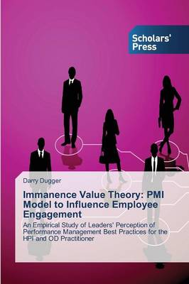 Immanence Value Theory: PMI Model to Influence Employee Engagement (Paperback)