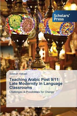 Teaching Arabic Post 9/11: Late Modernity in Language Classrooms (Paperback)