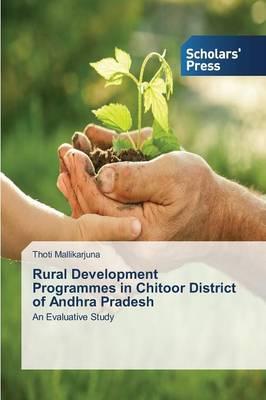 Rural Development Programmes in Chitoor District of Andhra Pradesh (Paperback)