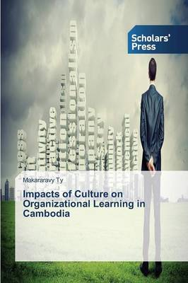 Impacts of Culture on Organizational Learning in Cambodia (Paperback)