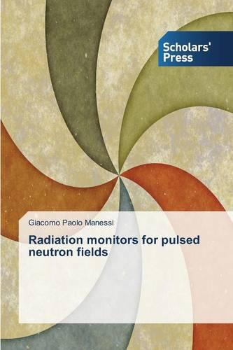 Radiation Monitors for Pulsed Neutron Fields (Paperback)