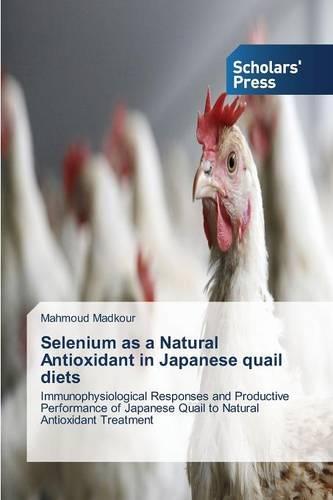 Selenium as a Natural Antioxidant in Japanese Quail Diets (Paperback)