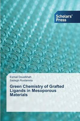 Green Chemistry of Grafted Ligands in Mesoporous Materials (Paperback)