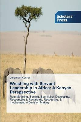 Wrestling with Servant Leadership in Africa: A Kenyan Perspsective (Paperback)