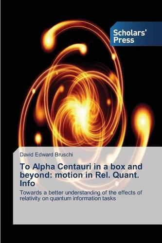 To Alpha Centauri in a Box and Beyond: Motion in Rel. Quant. Info (Paperback)