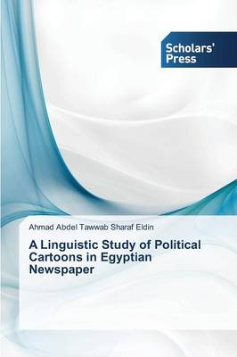 A Linguistic Study of Political Cartoons in Egyptian Newspaper (Paperback)