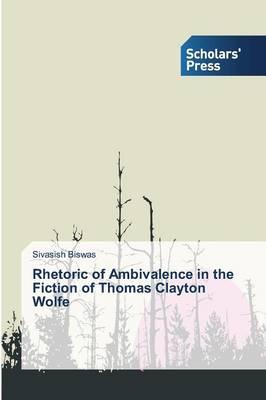 Rhetoric of Ambivalence in the Fiction of Thomas Clayton Wolfe (Paperback)