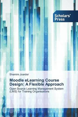 Moodle Elearning Course Design: A Flexible Approach (Paperback)