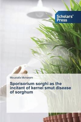 Sporisorium Sorghi as the Incitant of Kernel Smut Disease of Sorghum (Paperback)