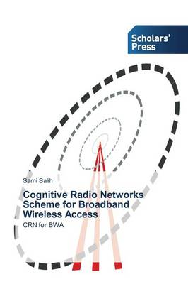 Cognitive Radio Networks Scheme for Broadband Wireless Access (Paperback)