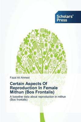 Certain Aspects of Reproduction in Female Mithun (Bos Frontalis) (Paperback)