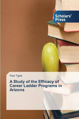 A Study of the Efficacy of Career Ladder Programs in Arizona (Paperback)