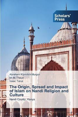 The Origin, Spread and Impact of Islam on Nandi Religion and Culture (Paperback)
