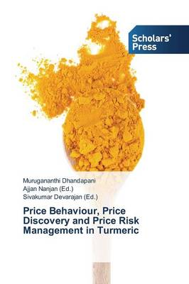 Price Behaviour, Price Discovery and Price Risk Management in Turmeric (Paperback)