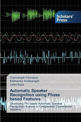 Automatic Speaker Recognition Using Phase Based Features (Paperback)