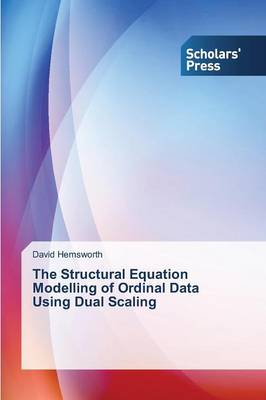 The Structural Equation Modelling of Ordinal Data Using Dual Scaling (Paperback)