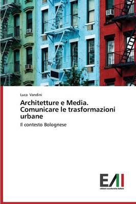 Architetture E Media. Comunicare Le Trasformazioni Urbane (Paperback)