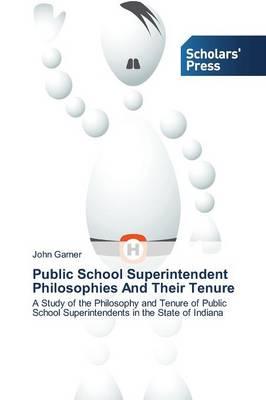 Public School Superintendent Philosophies and Their Tenure (Paperback)