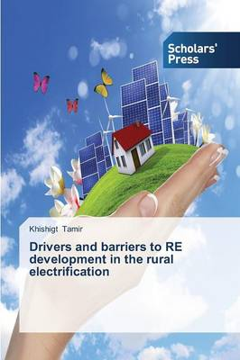 Drivers and Barriers to Re Development in the Rural Electrification (Paperback)