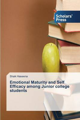 Emotional Maturity and Self Efficacy Among Junior College Students (Paperback)