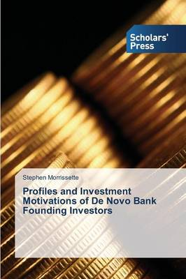 Profiles and Investment Motivations of de Novo Bank Founding Investors (Paperback)