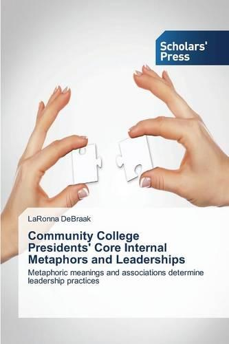 Community College Presidents' Core Internal Metaphors and Leaderships (Paperback)