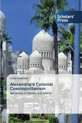 Alexandria's Colonial Cosmopolitanism (Paperback)