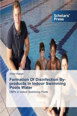 Formation of Disinfection By-Products in Indoor Swimming Pools Water (Paperback)