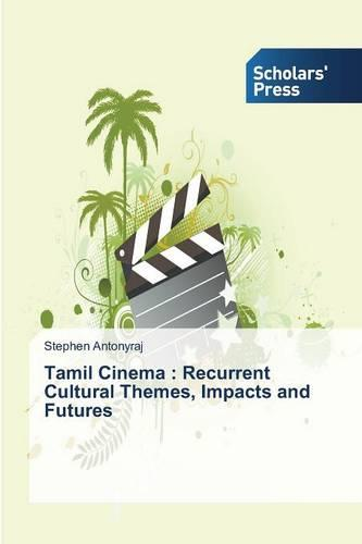 Tamil Cinema: Recurrent Cultural Themes, Impacts and Futures (Paperback)