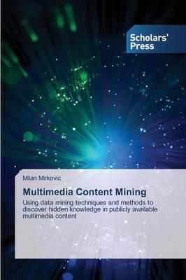 Multimedia Content Mining (Paperback)
