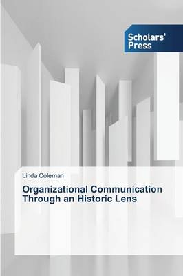 Organizational Communication Through an Historic Lens (Paperback)